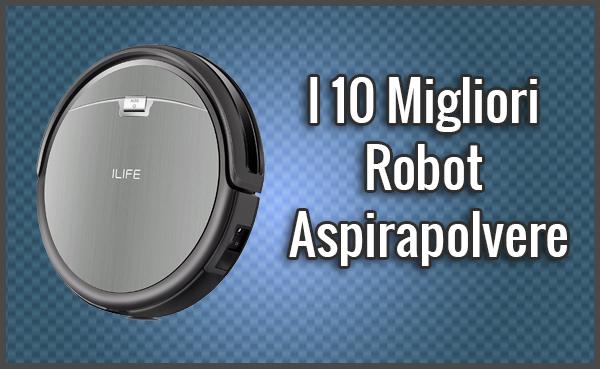 Qual è il Migliore Robot Aspirapolvere? Opinioni, Recensioni, Prezzi (Aprile 2018)