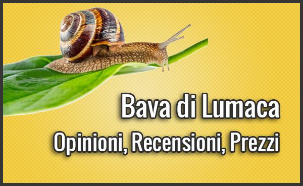 Bava di Lumaca – Opinioni, Recensioni, Prezzo