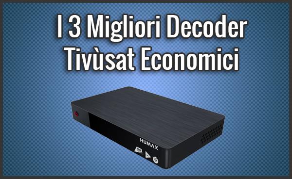 I 3 Migliori Decoder Tivusat Economici – Opinioni, Recensioni, Prezzi