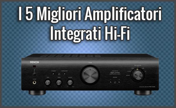Qual è il Migliore Amplificatore Integrato Hi-Fi? – Opinioni, Recensioni, Prezzi (Gennaio 2019)