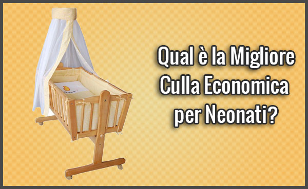 Qual è la Migliore Culla Economica per Neonati? – Opinioni, Recensioni, Prezzi (Febbraio 2019)