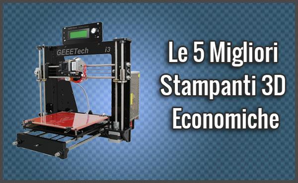 Qual è la Migliore Stampante 3D Economica? – Recensioni, Opinioni, Prezzi (Luglio 2018)