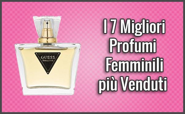 I 7 Migliori Profumi Femminili più Venduti in Italia – Opinioni, Recensioni, Prezzi (Gennaio 2018)