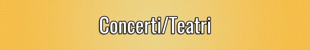 Concerti/Teatri