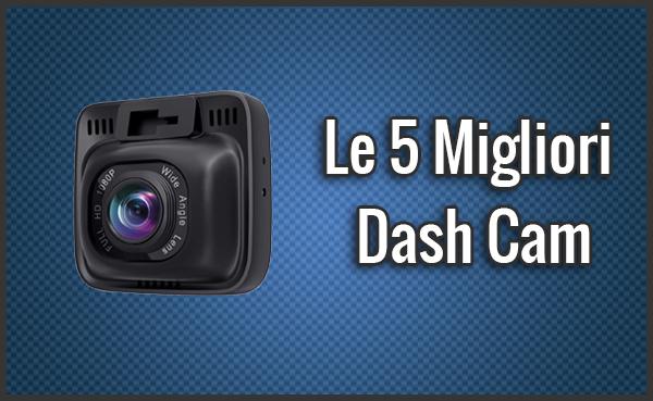 Qual è la Migliore Dash Cam? – Opinioni, Recensioni, Prezzi (Luglio 2019)