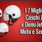 I 7 Migliori Caschi Jet e Demi-Jet per Moto e Scooter