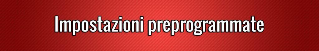 Impostazioni preprogrammate