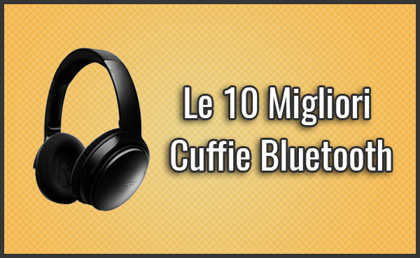 Le 10 Migliori Cuffie Bluetooth – Opinioni 0adb25f1070e
