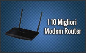Qual è il Miglior Modem Router? – Opinioni, Recensioni, Prezzi (Gennaio 2018)