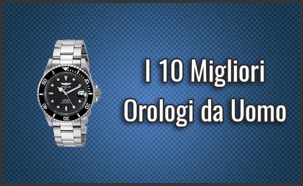 defddf822209 I 10 Migliori Orologi da Uomo per Rapporto Qualità-Prezzo (Giugno 2019)