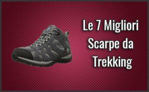 Le Migliori Scarpe da Trekking – Opinioni, Recensioni, Prezzi (Gennaio 2019)