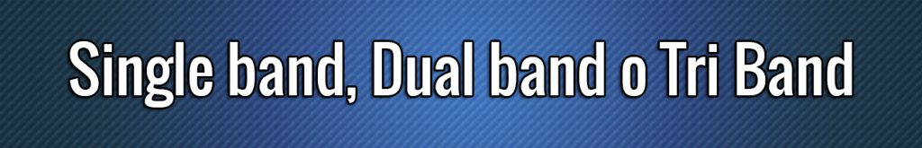 Single band, Dual band o Tri Band