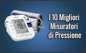 Qual è il Miglior Misuratore di Pressione? – Opinioni, Recensioni, Prezzi (Gennaio 2019)