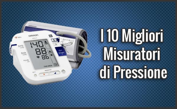 Qual è il Miglior Misuratore di Pressione? – Opinioni, Recensioni, Prezzi (Giugno 2019)
