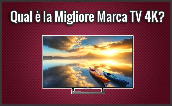 Qual la migliore marca tv 4k opinioni recensioni - Migliore marca allarme casa ...