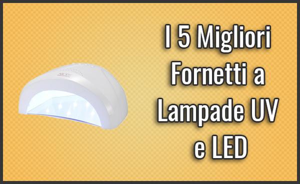 Migliori Fornetti a Lampade UV