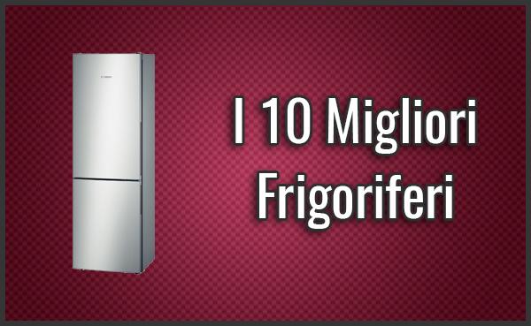I 10 Migliori Frigoriferi – Opinioni, Recensioni, Prezzi ...