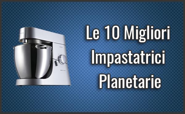 Migliori Impastatrici Planetarie