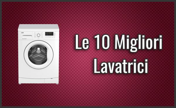 Le 10 Migliori Lavatrici – Opinioni, Recensioni, Prezzi (Luglio 2018)