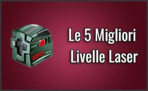 Qual è la Migliore Livella Laser? – Opinioni, Recensioni, Prezzi (Aprile 2018)