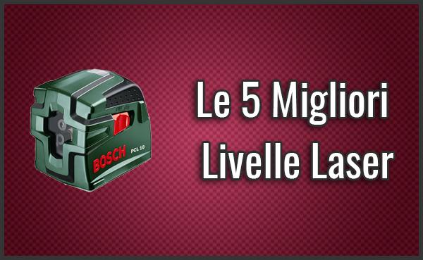 Qual è la Migliore Livella Laser? – Opinioni, Recensioni, Prezzi (Giugno 2019)