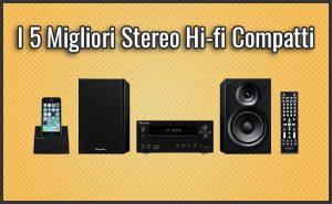 Qual è Il Miglior Stereo Hi-fi Compatto e Mini? – Opinioni, Recensioni, Prezzi (Febbraio 2019)