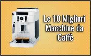 Qual è la Miglior Macchina da Caffè?– Opinioni, Recensioni, Prezzi (Gennaio 2018)