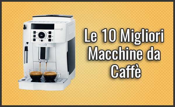 Qual è la Miglior Macchina da Caffè?– Opinioni, Recensioni, Prezzi (Novembre 2019)