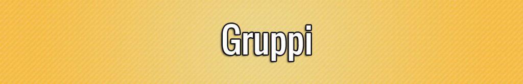 Gruppi (gruppo 0, gruppo 1, ...)