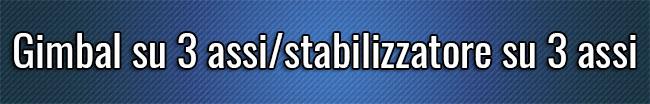 Gimbal su 3 assi-stabilizzatore su 3 assi
