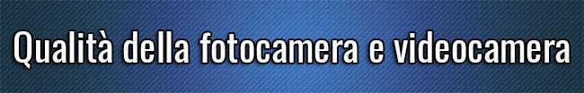 Qualità della fotocamera e videocamera