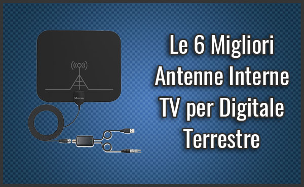 Qual è la Migliore Antenna Interna TV per Digitale Terrestre? – Opinioni, Recensioni, Prezzi (Agosto 2019)