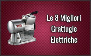 Qual è la Migliore Grattugia Elettrica (per Formaggio, Pane …)? – Opinioni, Recensioni, Prezzi (Luglio 2018)