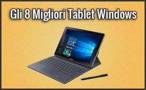 Qual è il Miglior Tablet Windows? – Opinioni, Recensioni, Prezzi (Febbraio 2019)