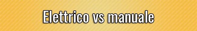 Elettrico vs manuale
