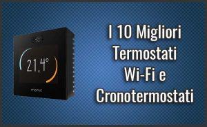 Qual è il Miglior Termostato o Cronotermostato Wi-Fi? – Opinioni, Recensioni, Prezzi (Gennaio 2019)