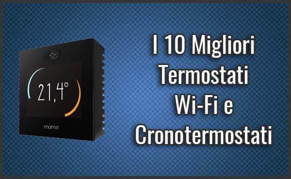 Qual è il Miglior Termostato o Cronotermostato Wi-Fi? - Opinioni, Recensioni, Prezzi (Settembre 2019)
