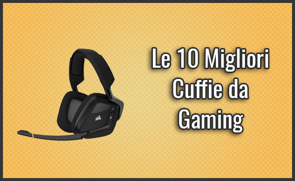 Le 10 Migliori Cuffie da Gaming - Opinioni eb87f4a780a7