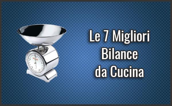 Qual è la Miglior Bilancia da Cucina? - Opinioni, Recensioni, Prezzi (Settembre 2019)