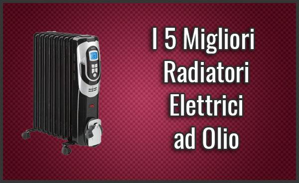 Termosifoni Ad Olio Quanto Consumano.I 5 Migliori Radiatori Elettrici Ad Olio Termosifoni