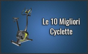 Qual è la Migliore Cyclette? – Opinioni, Recensioni, Prezzi (Febbraio 2019)
