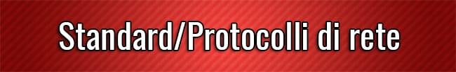 Standard Protocolli di rete