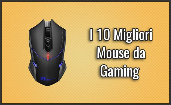 Qual è il Miglior Mouse da Gaming? Cablati, Wireless - Opinioni, Recensioni, Prezzi (Agosto 2019)