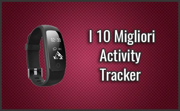 Qual è il Miglior Activity Tracker (Braccialetto, Orologio Fitness) ? - Opinioni, Recensioni, Prezzi (Giugno 2019)