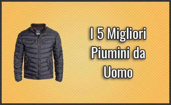 quality design 10e6b e681c I 5 Migliori Piumini / Giubbotti da Uomo (anche Leggeri ...