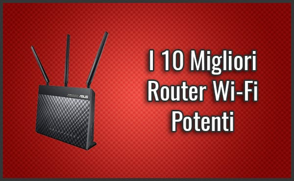 """Qual è il Miglior Router Wi-Fi Potente? - Opinioni, Recensioni, Prezzi (Settembre 2019)"""""""