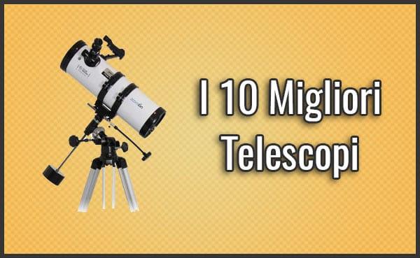 Qual è il Miglior Telescopio? - Opinioni, Recensioni, Prezzi (Ottobre 2019)