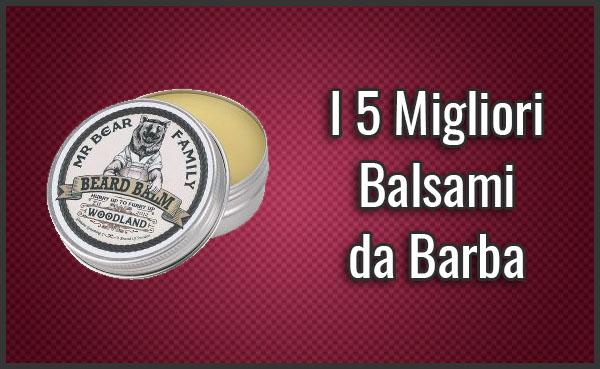 Qual è il Miglior Balsamo da Barba (anche Lunga)? - Opinioni, Recensioni, Prezzi (Agosto 2019)