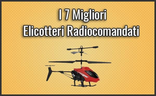 Qual è il Miglior Elicottero Radiocomandato (Telecomandato)? - Opinioni, Recensioni (Luglio 2019)