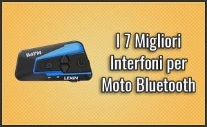 Qual è il Miglior Interfono per Moto Bluetooth? – Opinioni, Recensioni, Prezzi (Febbraio 2019)